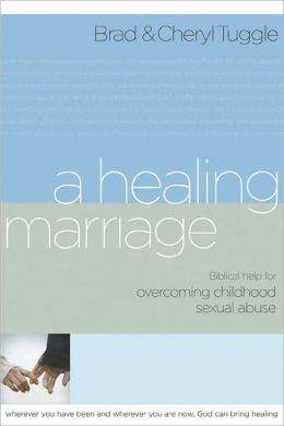 A Healing Marriage: Biblical Help for Overcoming Childhood Sexual Abuse
