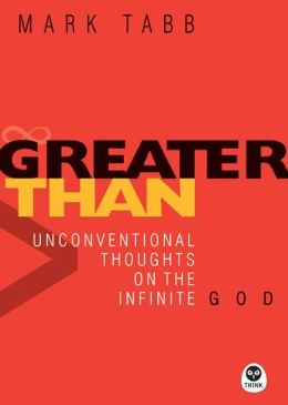 Greater Than: Unconventional Thoughts on the Infinite God