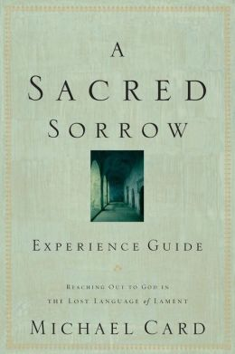 A Sacred Sorrow: Meeting God in the Lost Language of Lament Study Guide