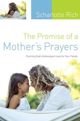 The Promise of a Mother's Prayers: Claiming God's Extravagant Love for Your Family