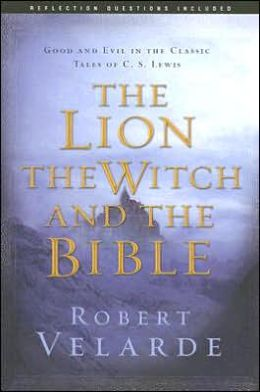 The Lion the Witch and the Bible: Good and Evil in the Classic Tales of C.S. Lewis