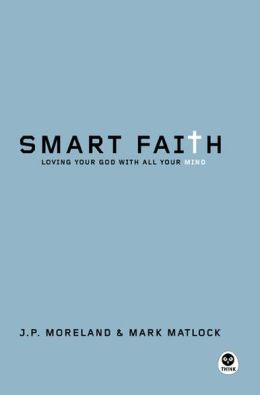 Smart Faith: Loving Your God with All Your Mind