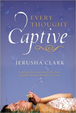 Every Thought Captive: Battling the Toxic Beliefs That Separate Us from the Life We Crave