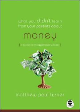 What You Didn't Learn from Your Parents about: Money: A Guide to a Pricey Subject