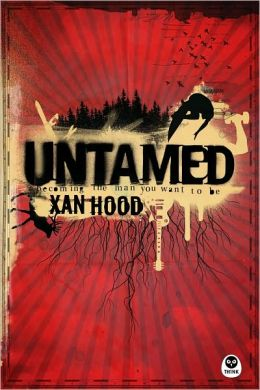 Untamed: Becoming the Man You Want to Be