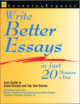 Writing Better Essay in Just 20 Minutes a Day: Your Guide to Great Grades and Top Test Scores