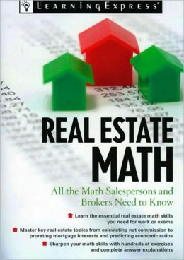 Real Estate Math: All the Math Salespersons, Brokers, and Appraisers Need to Know