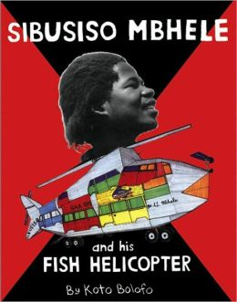 Sibusiso Mbhele: And His Fish Helicopter