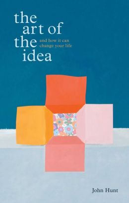 Art of the Idea: And How it Can Change Your Life