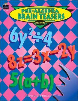 Pre-Algebra Brain Teasers: Challenging