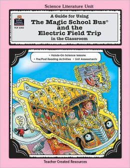 Guide for Using The\Magic School Bus and the Electric Field Trip in the Classroom: Literature Unit