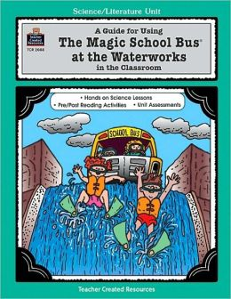 A Guide for Using The Magic School Bus at the Waterworks in the Classroom