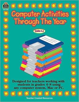 Computer Activities through the Year: Designed for teachers working with students in grades 4-8 using any computer system, Mac or PC.