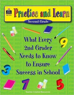 Practice and Learn: What Every 2nd Grader Needs to Know to Ensure Success in School