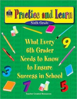 Practice and Learn: What Every 6th Grader Needs to Know to Ensure Success in School