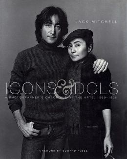Icons & Idols: A Photographer's Chronicle Of The Arts 1960-1995