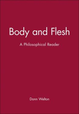 Body and Flesh: A Philosophical Reader