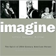 Imagine: The Spirit of 20th Century American Heroes