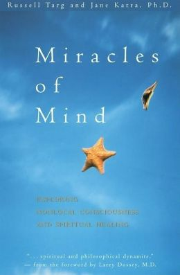 Miracles of the Mind: Exploring Nonlocal Consciousness and Spiritual Healing