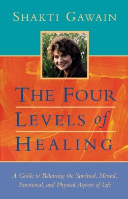 Four Levels of Healing: A Guide to Balancing the Spiritual, Mental, Emotional, and Physical Aspects of Life