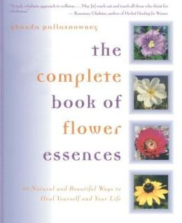 The Complete Book of Flower Essences: 48 Natural and Beautiful Ways to Heal Yourself and Your Life