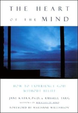 Heart of the Mind: How to Experience God without Belief