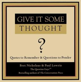 Give It Some Thought: Quotes to Remember and Questions to Ponder