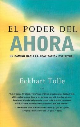 El poder del ahora: Un camino hacia la realización espiritual (The Power of Now: A Guide to Spiritual Enlightenment)