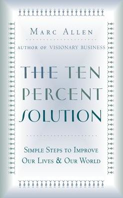 Ten Percent Solution: Simple Steps to Improve Our Lives and Our World