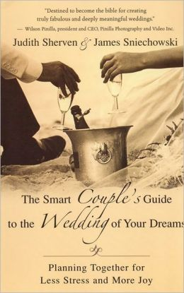 Smart Couple's Guide to the Wedding of Your Dreams: Planning Together for Less Stress and More Joy
