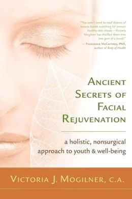 Ancient Secrets of Facial Rejuvenation: A Holistic, Non-Surgical Approach to Youth and Well-Being