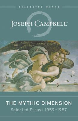 The Mythic Dimension: Selected Essays 1959-1987 (Collected Works of Joseph Campbell Series)