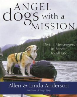 Angel Dogs with a Mission: Divine Messengers in Service to All Life