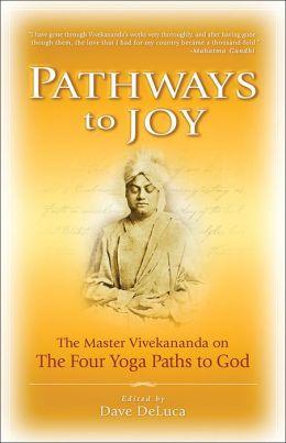 Pathways to Joy: Master Vivekananda on the Yoga Paths to God