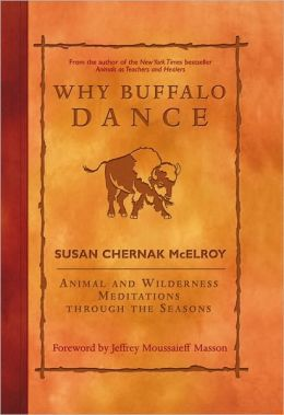 Why Buffalo Dance: Animal and Wilderness Meditations Through the Seasons