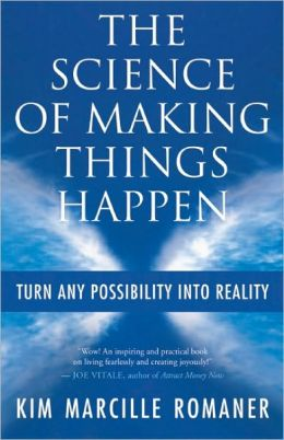 The Science of Making Things Happen: Turn Any Possibility into Reality
