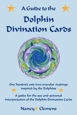 A Guide to the Dolphin Divination Cards: One Hundred and Two Oracular Readings Inspired by the Dolphins
