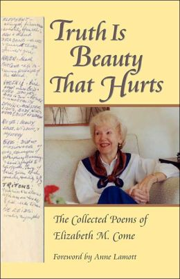 Truth Is Beauty That Hurts: The Collected Poems of Elizabeth M. Come