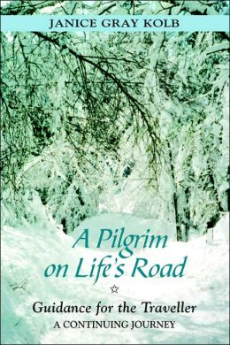 Pilgrim on Life's Road: Guidance for the Traveller: A Continuing Journey