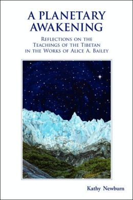 Planetary Awakening: Reflections on the Teachings of the Tibetan in the Works of Alice A. Bailey
