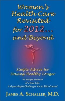 Women's Health Care Revisited for 2012...and Beyond: Simple Advice for Staying Healthy Longer