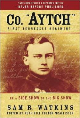 Co. Aytch, First Tennessee Regiment: Or, a Side Show of the Big Show