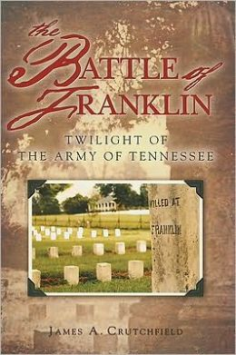 The Battle of Franklin: Twilight of the Army of Tennessee