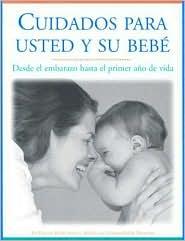 Cuidados Para Usted y Su Bebe: Desde el Embarazo Hasta el Primer Ano de Vida