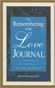 Remembering with Love Journal: A Companion to the First Year of Grieving and Beyond