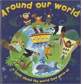 Around Our World: A Book about the World God Gave Us