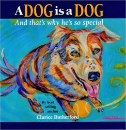 A Dog Is a Dog: And That's Why He's So Special