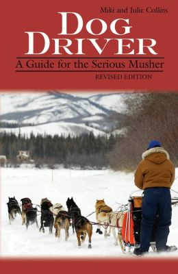 Dog Driver: A Guide for the Serious Musher