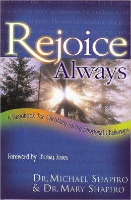 Rejoice Always: A Handbook for Christians Facing Emotional Challenges