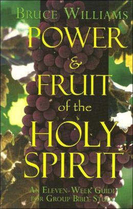 Power and the Fruit of the Holy Spirit: An Eleven-Week Guide for Group Bible Study